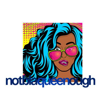 not-blaqueenough